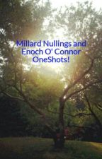 Millard Nullings and Enoch O' Connor OneShots! by I-Luv-Dragons