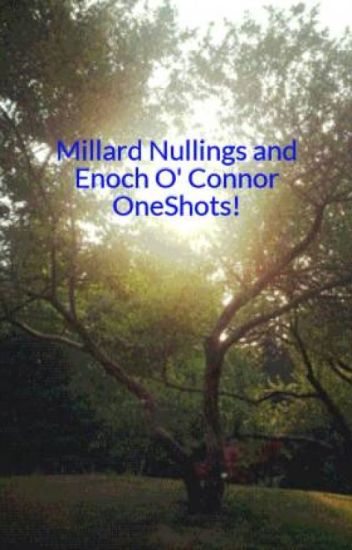 Millard Nullings and Enoch O' Connor OneShots!