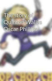 The story of Quinton Wallas Oscar Phillips by TobyzAmazinxxoo
