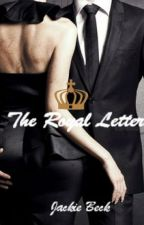 The Royal Letter by Lifeisworthlivingme