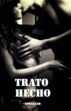 TRATO HECHO [#3] y [4](Borrador) by lorakyad