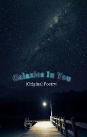 Galaxies In You | Original Poetry | by Olivia5Hemmings