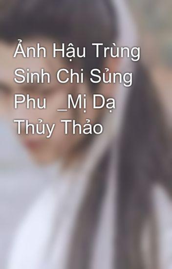 Đọc Truyện Ảnh Hậu Trùng Sinh Chi Sủng Phu _Mị Dạ Thủy Thảo - DocTruyenHot.Com