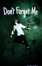 Dont Forget Me    (BTS FF) by cRaCkHeAdStAn