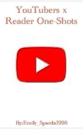 YouTubers x Reader One-Shots!! ▶️ by Emily_Sparda1998