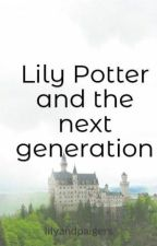 Lily Potter and the next generation (part one) by lilyandpaigers