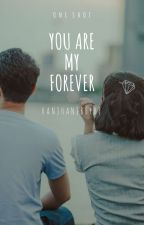 You are My Forever ♥ (One shot story) by hanjhanjbeybe