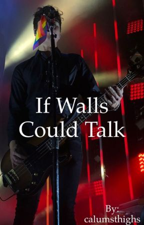 If Walls Could Talk // CTH // Hiatus  by calumsthighs