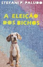 A Eleição dos Bichos by StefaniPPaludo
