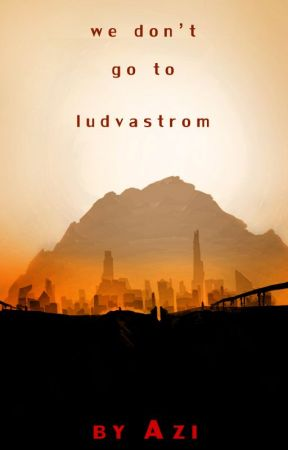 We Don't Go To Ludvastrom by azimodo