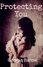 Protecting You by MrsGeorgiaB
