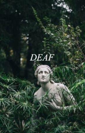 DEAF by -voidskywalker