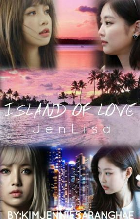 Island of Love (JenLisa) by KimJennieSaranghae