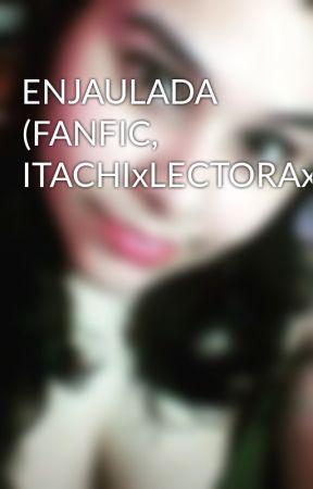 ENJAULADA (FANFIC, ITACHIxLECTORAxSABUZA) by Grace-uchiha