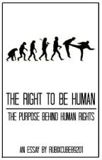 The Right to Be Human: The Purpose Behind Human Rights by RubixCube89201