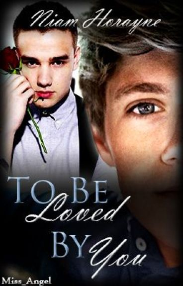 To Be Loved By You ~Niam Horayne~ [On Hold]
