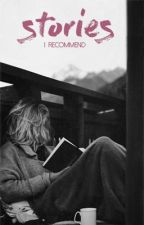 Stories I Recommend. by dauntless-ish