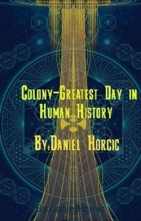 [Fourth Book] Colony-Greatest Day in Human History by DanielHorcic