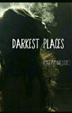 Darkest Places by DeadxMelodies