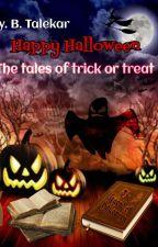 Happy Halloween - The tales of trick or treat  by BTalekar