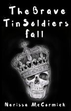 The Brave Tin Soldiers Fall by NerissaMcC