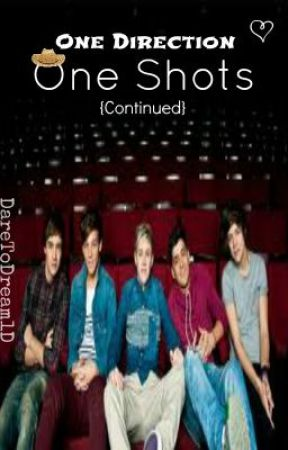 One Direction One Shots {Continued} by DareToDream1D
