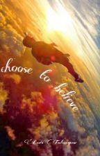 choose to believe by loistulangow