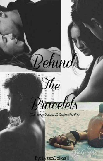 Behind the Bracelets (Cameron Dallas/ JC Caylen FanFic)**EDITING**