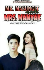BOOK 1: Mr.MASUNGIT meets Mrs. MANYAK (BOOK ONE COMPLETED☑) by Dangerousabbeng