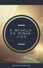 A novela da minha vida by mayaraarodrigues