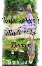 Rules Aren't Made to be Broken by Kennareadskotlc