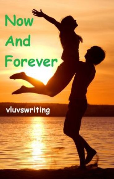 Now And Forever by vluvswriting