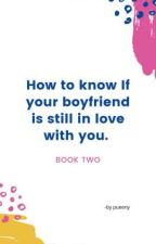 How to know If your boyfriend Is Still In  love With You by pueeny