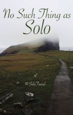 No Such Thing as Solo - #SoloTravel by jennaislost