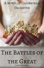 The Battles of the Great by lovelymemory_