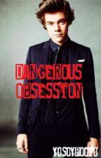 Dangerous Obsession |H.S| |Terminada| by YoSoyRocio
