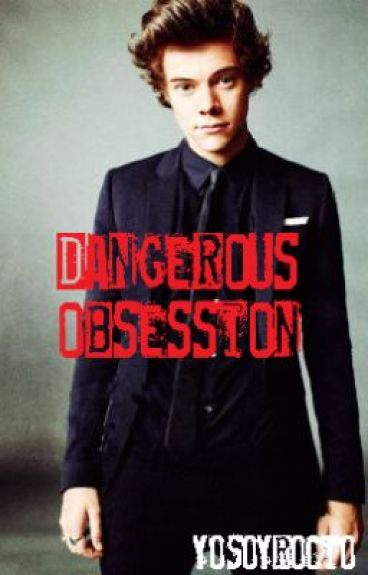 Dangerous Obsession |H.S| |Terminada|