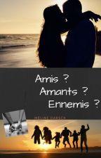 Amis ? Amants ? Ennemis ? by MelineDarsck