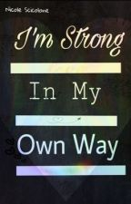 I'm Strong In My Own Way  by elocin2602