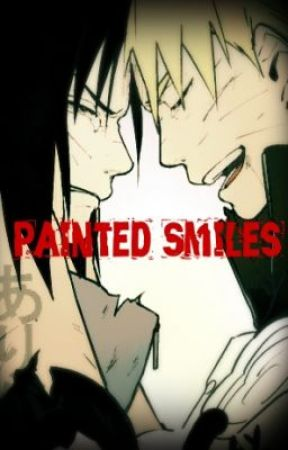 Painted Smiles (Sasuke/Naruto) by Aberrant_Status