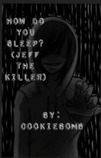 How Do You Sleep? (Jeff The Killer Romance) by JennaHopes