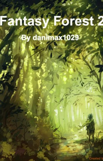 Fantasy Forest 2 (Yandere boys x reader) - Danielle Maxwell