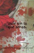 Vivir sin lo que amas. by JoseManuelSuarez7