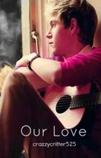 Our Love (1D Fanfic) by crazzycritter525