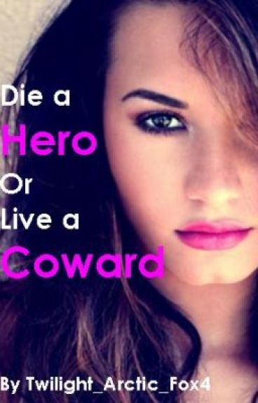 Die a Hero or Live a Coward by Twilight_Arctic_Fox4