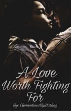 A Love Worth Fighting For by ClementineMyDarling