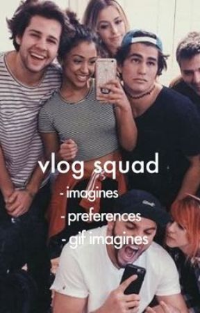 vlog squad ↠ imagines  by multisisters