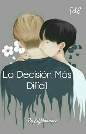 La Decisión Más Difícil by ElfMaknaee