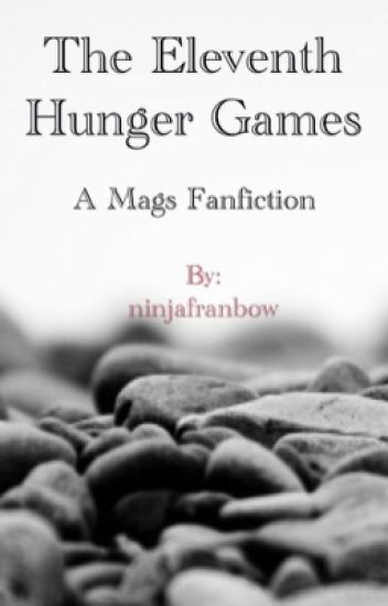 The Eleventh Hunger Games~ A Mags Fanfic