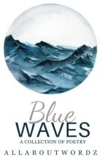 Blue Waves - Poetry Collection by AllAboutWordz